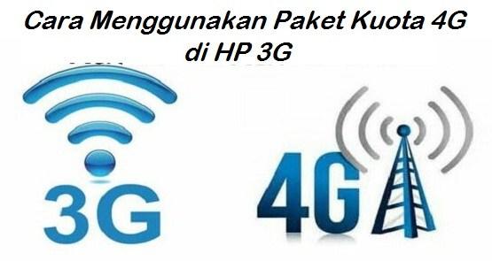 Cara Menggunkaan Kuota 4G di HP 3G