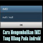 Cara Mengembalikan IMEI Yang Hilang Pada Android