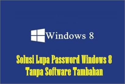 Lupa Password Windows 8 Tanpa Software Tambahan