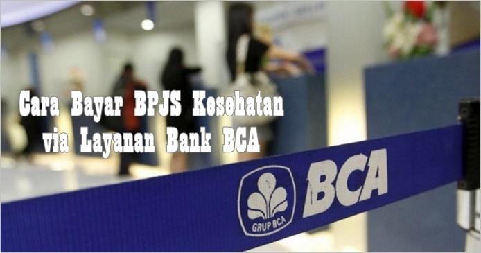 Cara Bayar BPJS Kesehatan via Layanan Bank BCA
